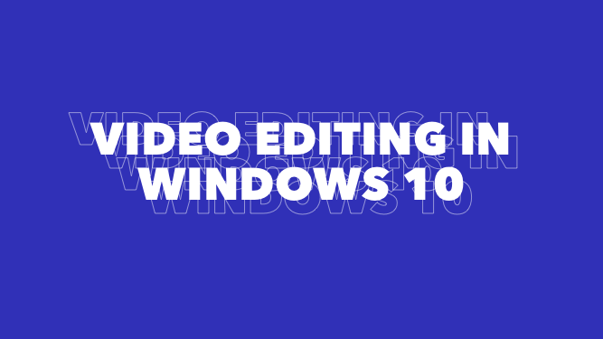 Video editing on Windows 10